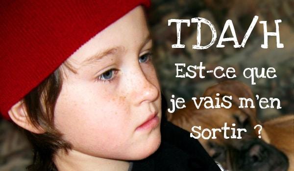 TDA / H : Est-ce que je vais m'en sortir ?