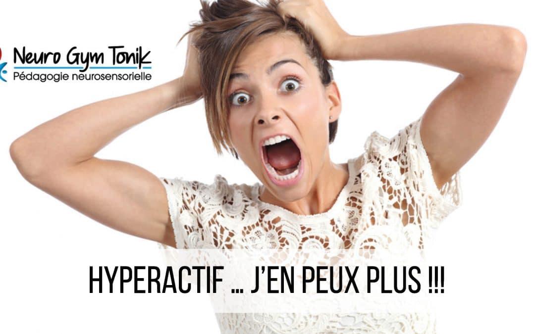 Hyperactif … J'en peux plus, mon enfant a trop d'énergie !!!