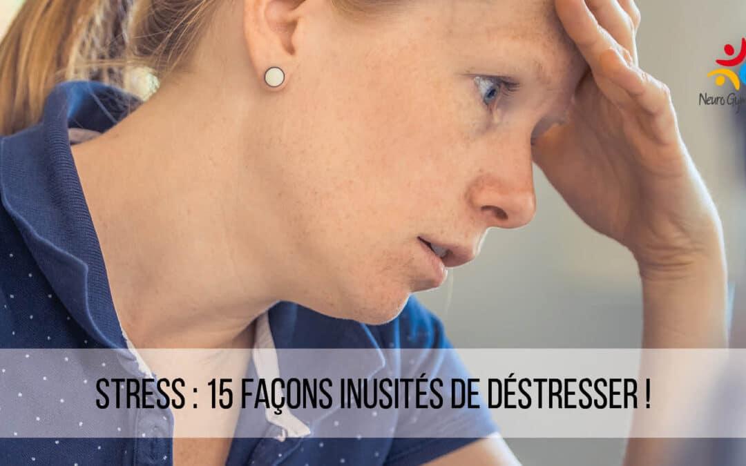 Stress : 15  façons inusitées de déstresser !