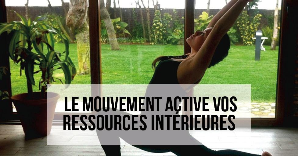 Le mouvement active vos ressources intérieures