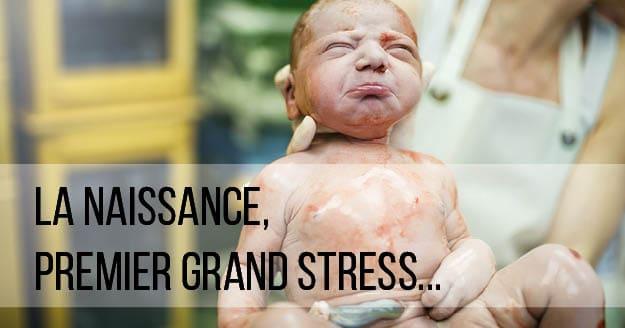 La naissance, première propulsion stressante pour bébé !