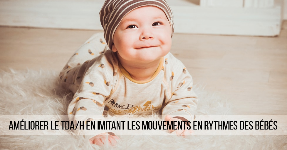 Améliorer le TDA/H en imitant les mouvements en rythmes des bébés