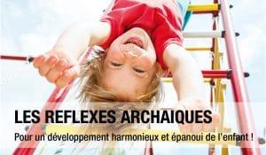 LES REFLEXES ARCHAIQUES - Pour un développement harmonieux et épanoui de l'enfant !