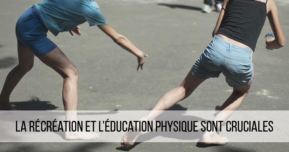 La récréation et l'éducation physique sont cruciales