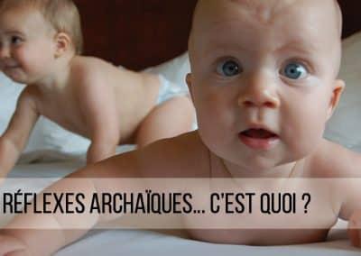 Les réflexes archaïques… C'est quoi ?