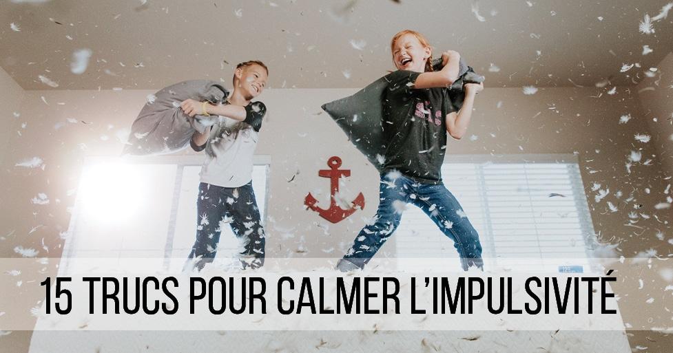 15 trucs et astuces pour calmer l'enfant impulsif