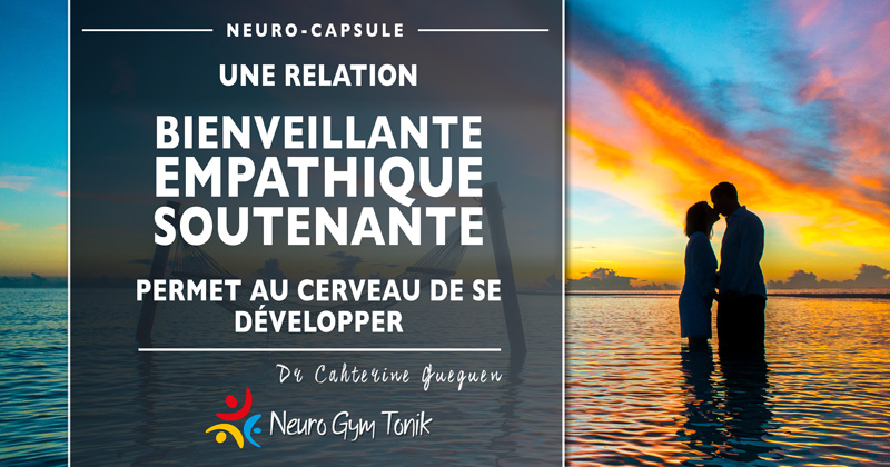 Une relation bienveillante | Neuro-Capsule de la semaine