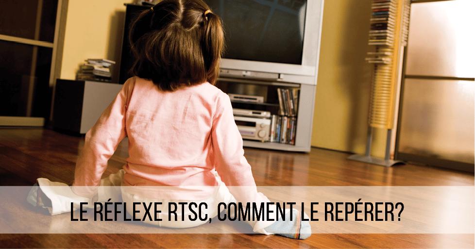 Le réflexe RTSC, comment le repérer?