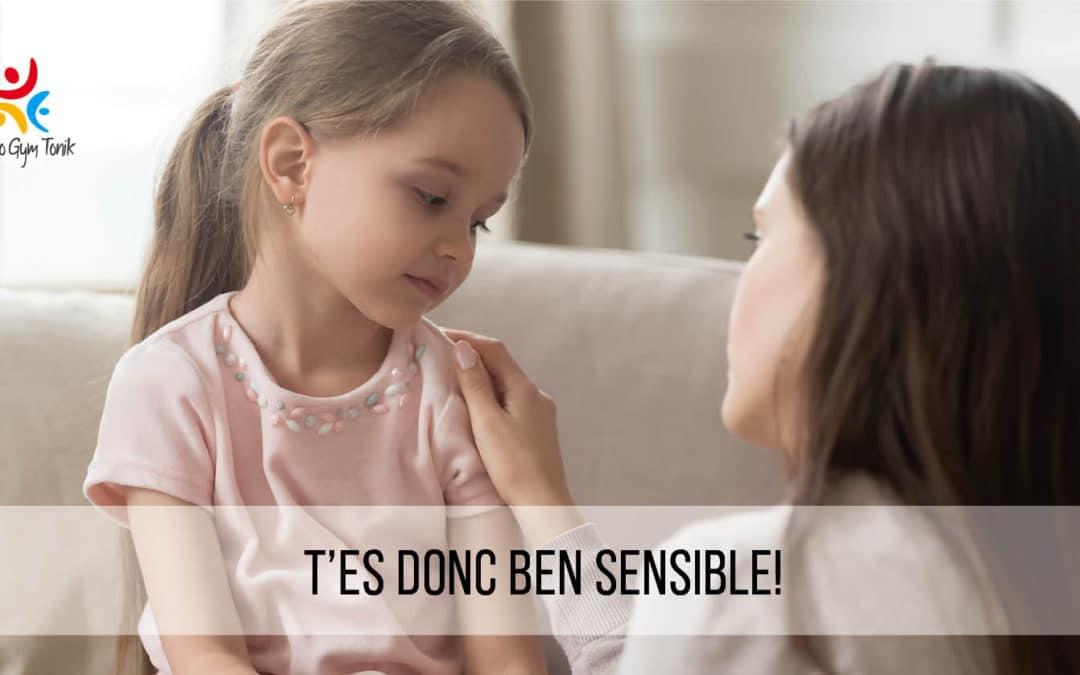 T'es donc ben sensible!