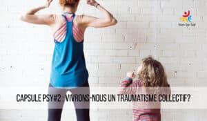 capsule-psy-2-vivrons-nous-un-traumatisme-collectif