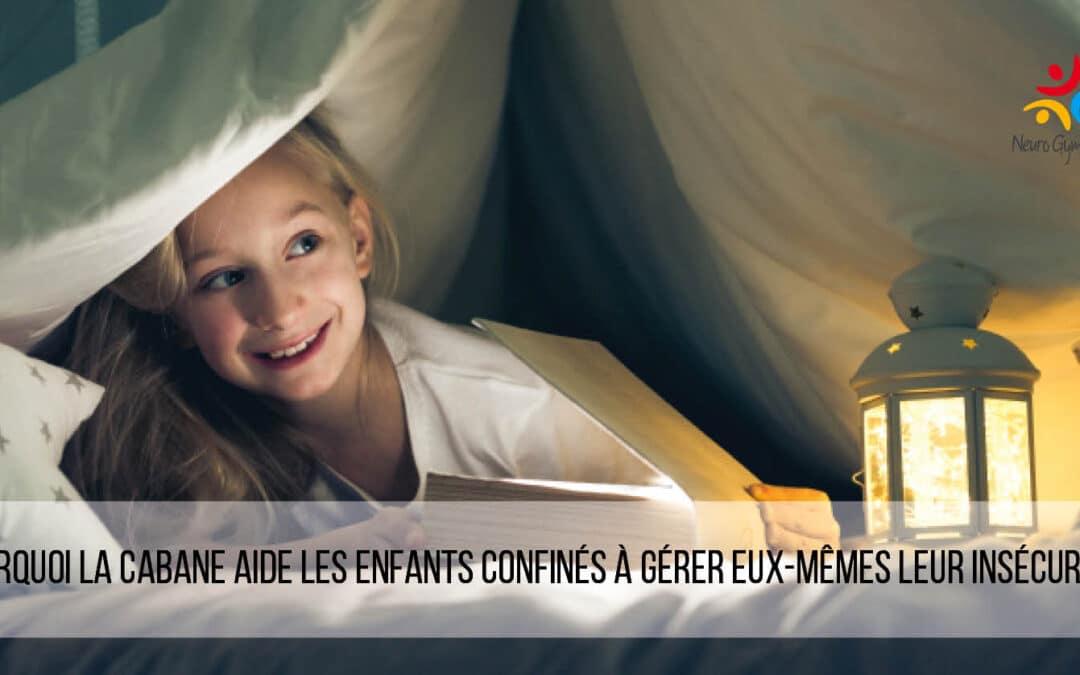 Pourquoi la cabane aide les enfants confinés à gérer eux-mêmes leur insécurité?