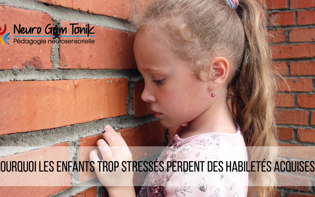 Pourquoi les enfants trop stressés perdent des habiletés acquises