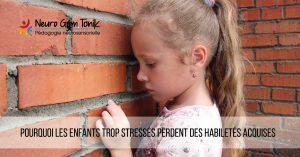 pourquoi-les-enfants-trop-stresses-perdent-des-habiletes-acquises
