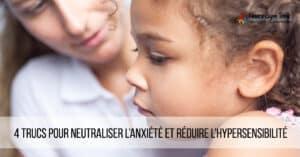 4-trucs-pour-neutraliser-l-anxiete-et-reduire-l-hypersensibilite