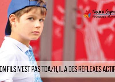 Mon fils n'est pas TDA/H, il a des réflexes actifs!
