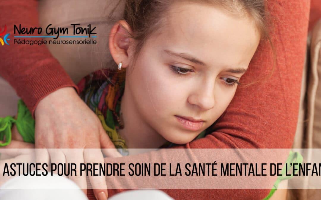11 astuces pour prendre soin de la santé mentale de l'enfant
